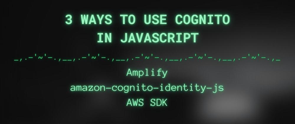 Cover image for AWS Cognito: Amplify vs amazon-cognito-identity-js vs AWS SDK