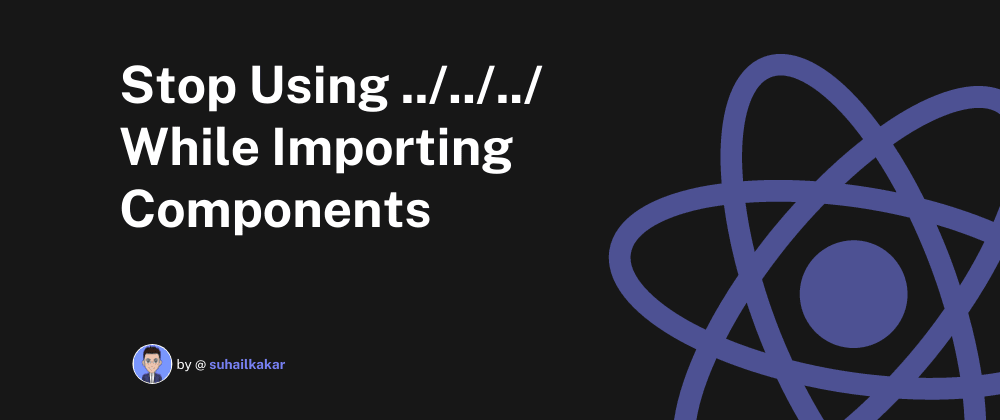 Cover Image for Stop Using ../../../ While Importing Components, Instead Use This Method
