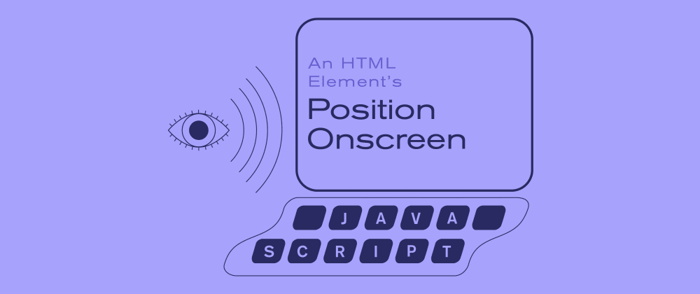 Cover image for Working With an HTML Element's Position Onscreen in Vanilla JavaScript