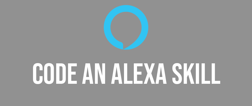 Cover image for How To Code An Alexa Skill! 🤖