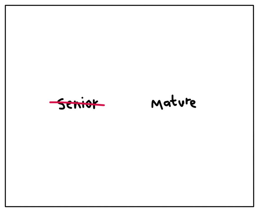 Mature, not senior