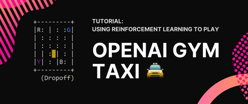 Cover image for An Introduction to Reinforcement Learning With OpenAI Gym's 'Taxi'