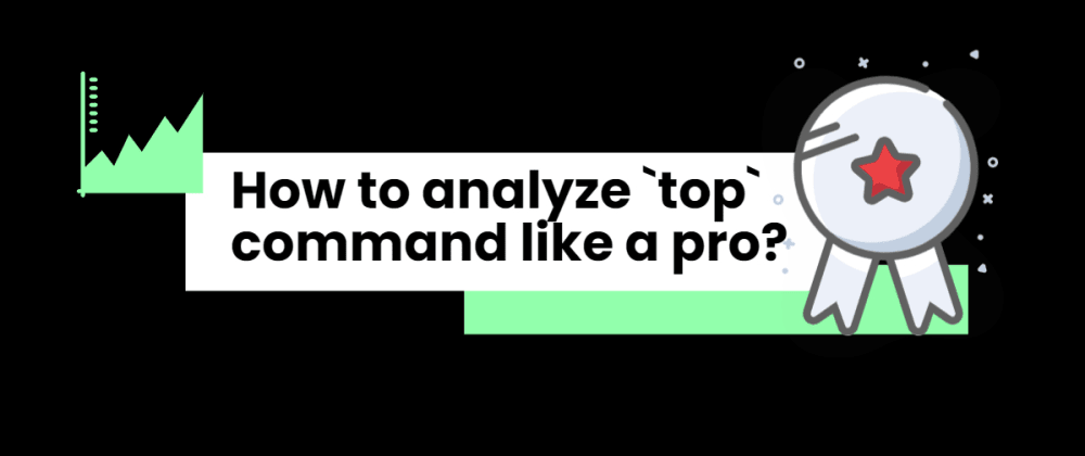 Cover image for How to analyze top command like a pro?