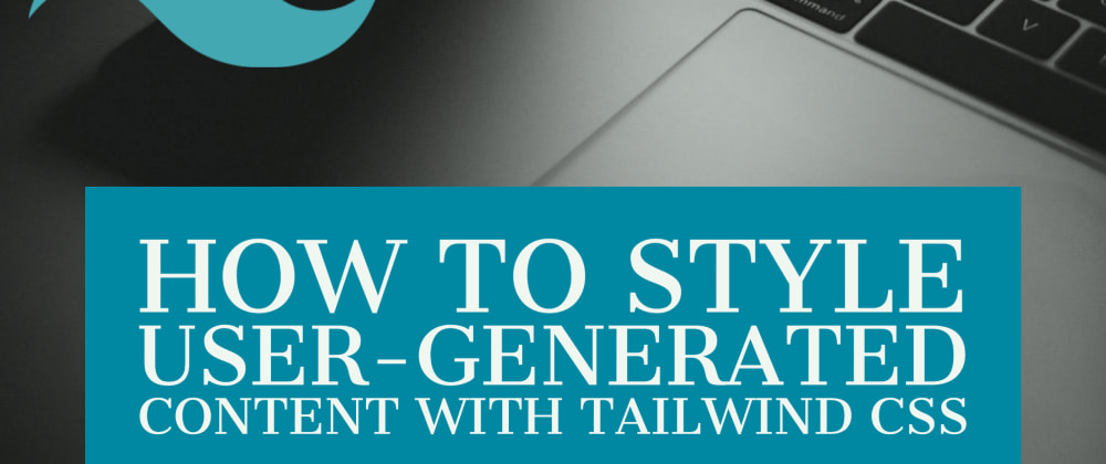 Cover image for How to Style User-Generated Content with Tailwind CSS