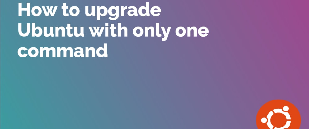 Cover image for How to upgrade Ubuntu with only one command