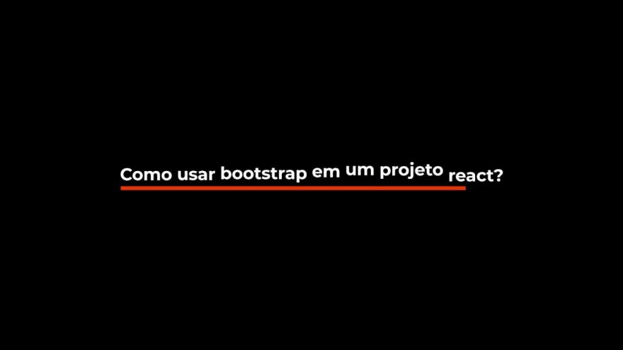 VideoSnippet; Como usar Bootstrap no React