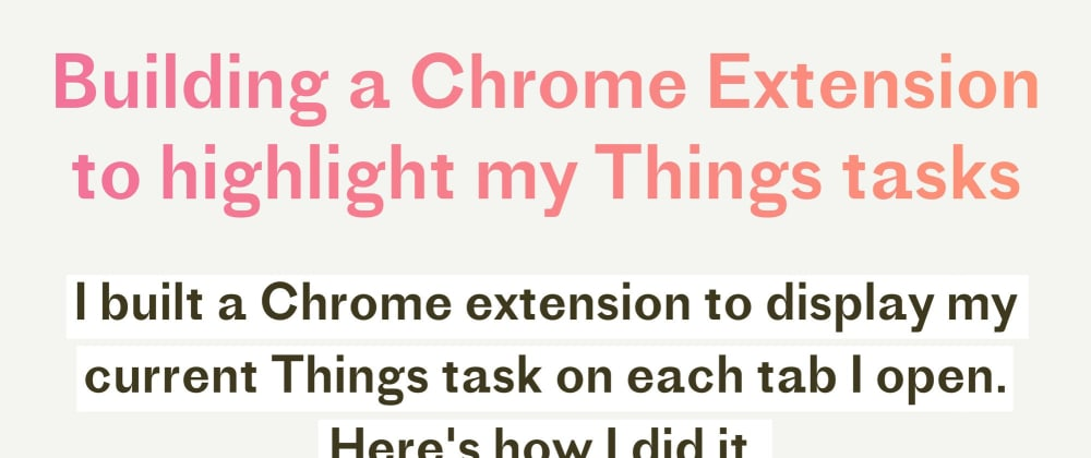 Cover image for Building a Chrome Extension to highlight my Things tasks