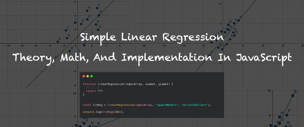 Cover image for Simple Linear Regression - Theory, Math, And Implementation In JavaScript