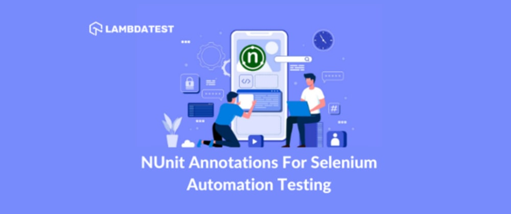 Cover image for How To Use NUnit Annotations For Selenium Automation Testing [With Example]