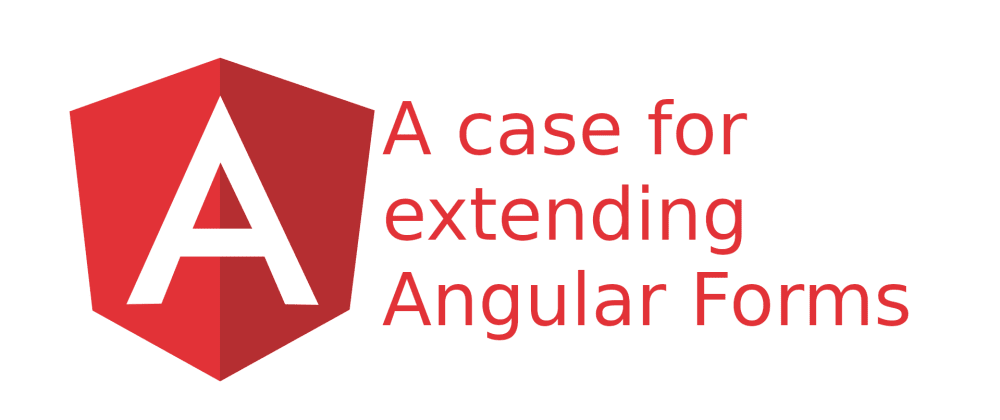 Cover image for A case for extending Angular Forms