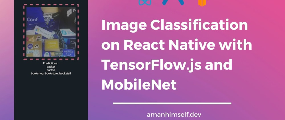 Cover image for Image Classification on React Native with TensorFlow.js and MobileNet