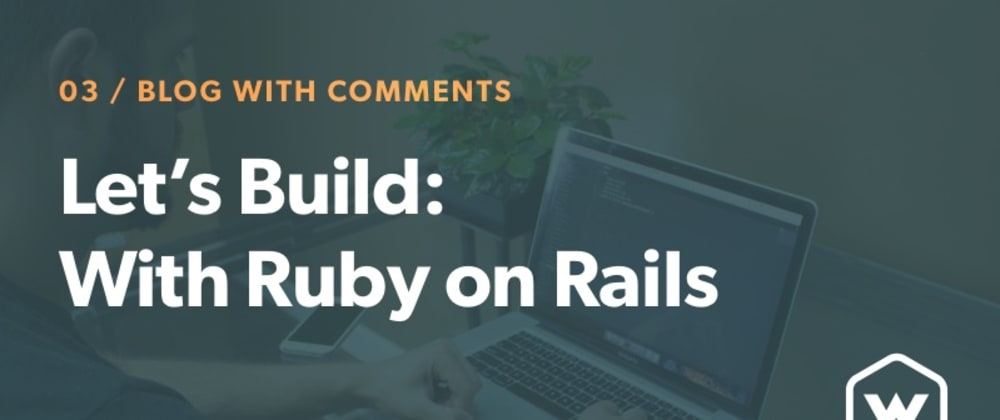 Cover image for Let's Build: With Ruby on Rails - A Blog with Comments