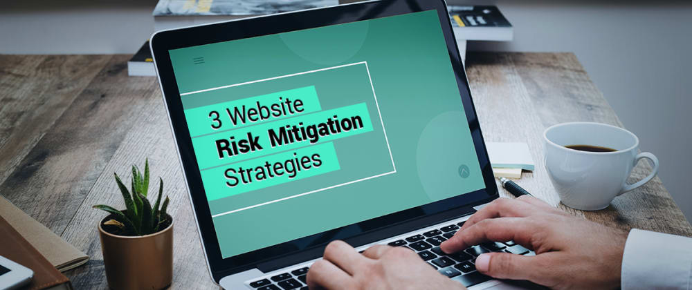 Cover image for Three Risks and Three Risk Mitigation Strategies for Your Business Website