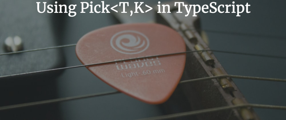 Cover image for Using Pick in TypeScript