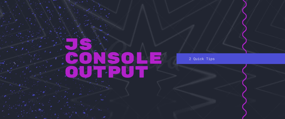 Cover image for 2 Quick Tips when working with JS console output