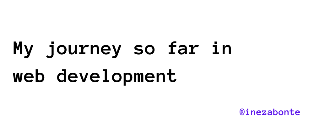 Cover image for My journey so far in web development.