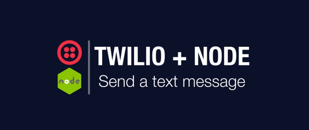 Cover image for Twilio and Node - Send Your First Text Message