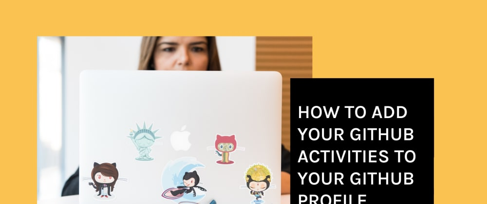 Cover image for How to add your GitHub activities to your GitHub Profile