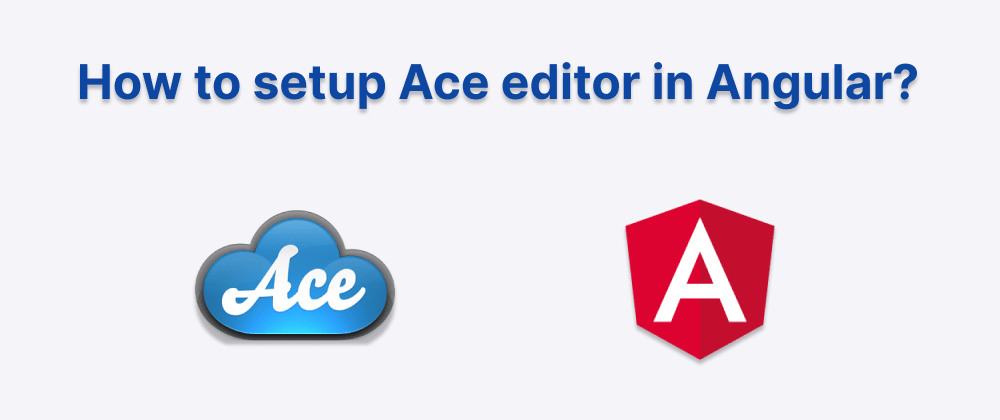 Cover image for How to setup Ace editor in Angular?
