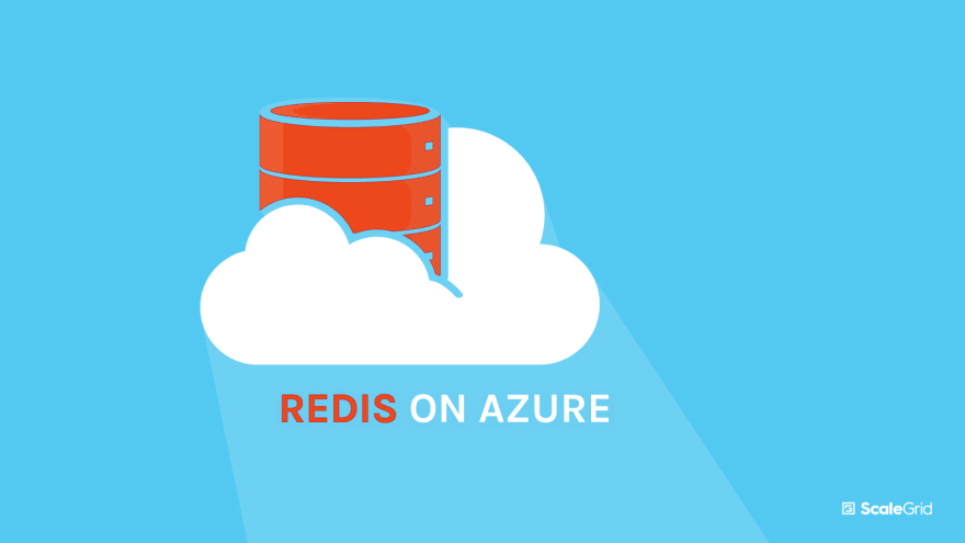 Redis Cloud Gets Easier with Fully Managed Hosting on Azure - ScaleGrid Blog