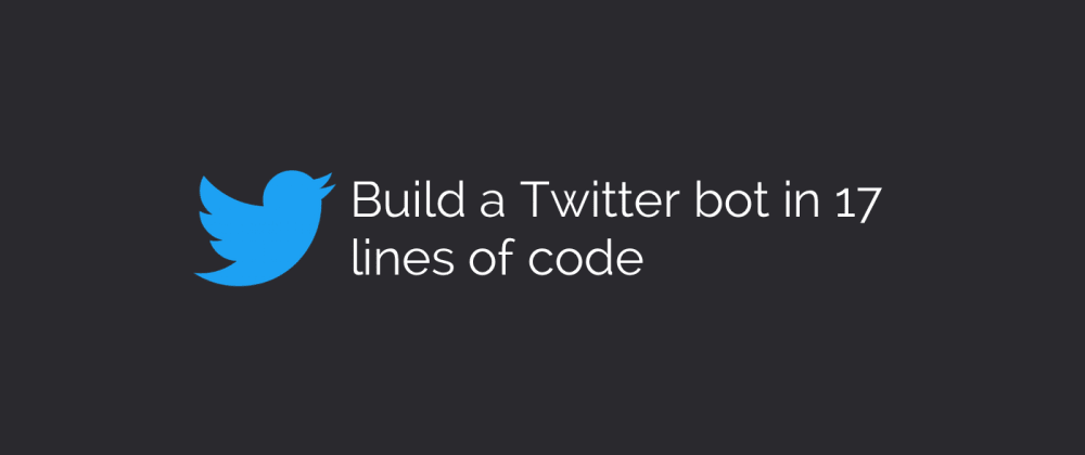 Cover image for How to build a simple Twitter bot in 17 lines ofcode