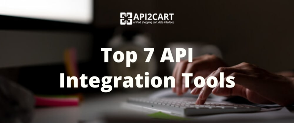 Cover image for Top 7 API Integration Tools