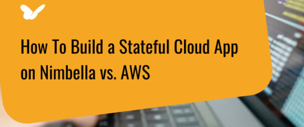 Cover image for How to Build a Stateful Cloud App on Nimbella vs. AWS