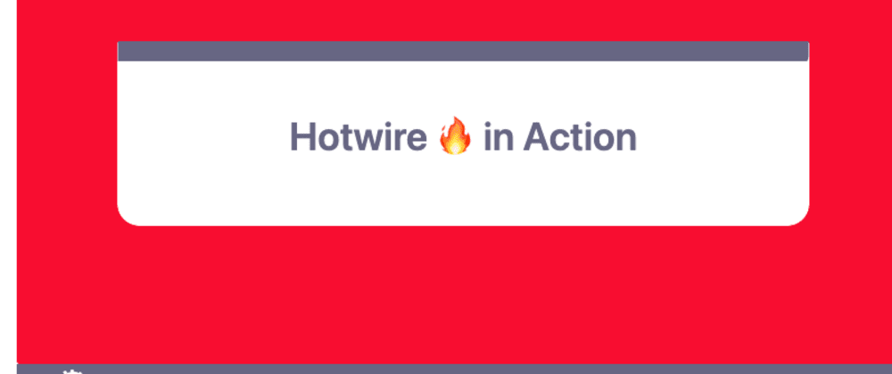 Cover image for Hotwire in Action 🚀