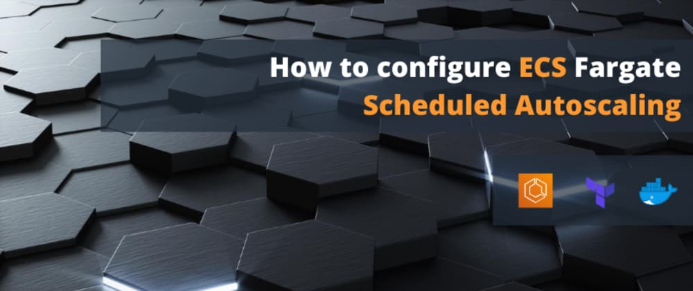 Cover image for How to configure ECS Fargate Scheduled Autoscaling