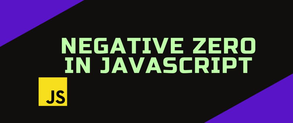 Cover image for Negative zero in JavaScript