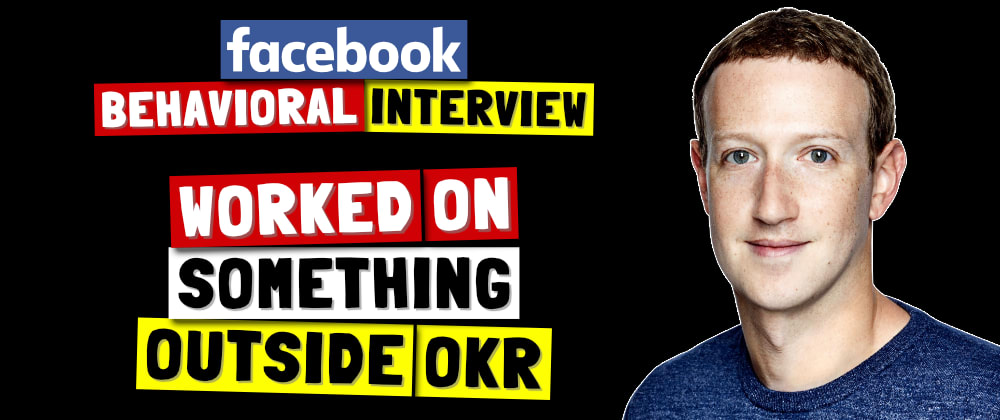 Cover image for ✅ Tell Me About A Time You Worked On Something Outside Your OKR | Facebook Behavioral Interview (Jedi) Series 🔥