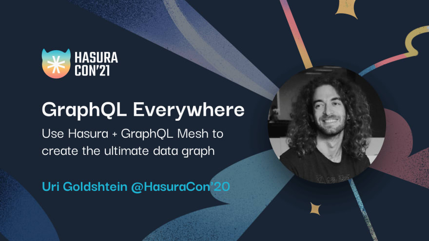 GraphQL Everywhere: Use Hasura + GraphQL Mesh to create the ultimate data graph - Uri Goldshtein @HasuraCon'20