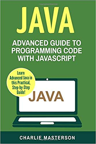 Java: Advanced Guide to Programming Code with Java (Java, JavaScript, Python, Code, Programming Language, Programming, Computer Programming) (Volume 4)