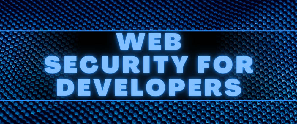 Cover image for Why Every Web Developer Should Learn About Security