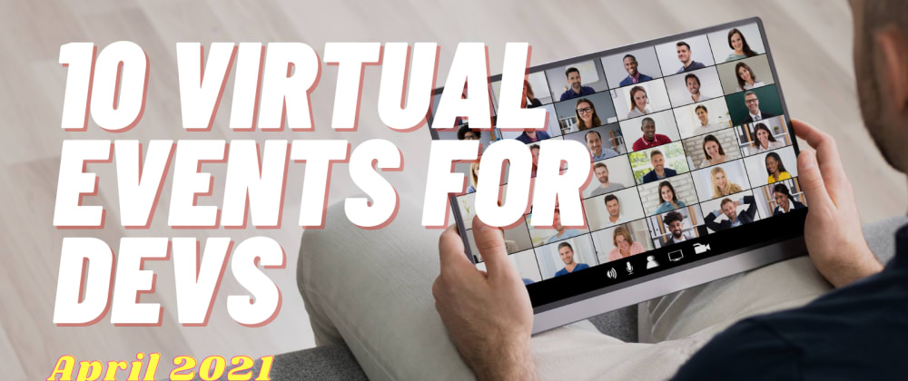 Cover image for Top 10 Virtual Confs Every DEV must attend in April 2021