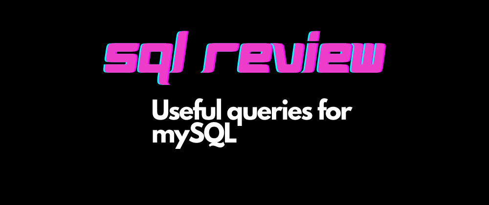Cover image for SQL Review - Useful queries for mySQL