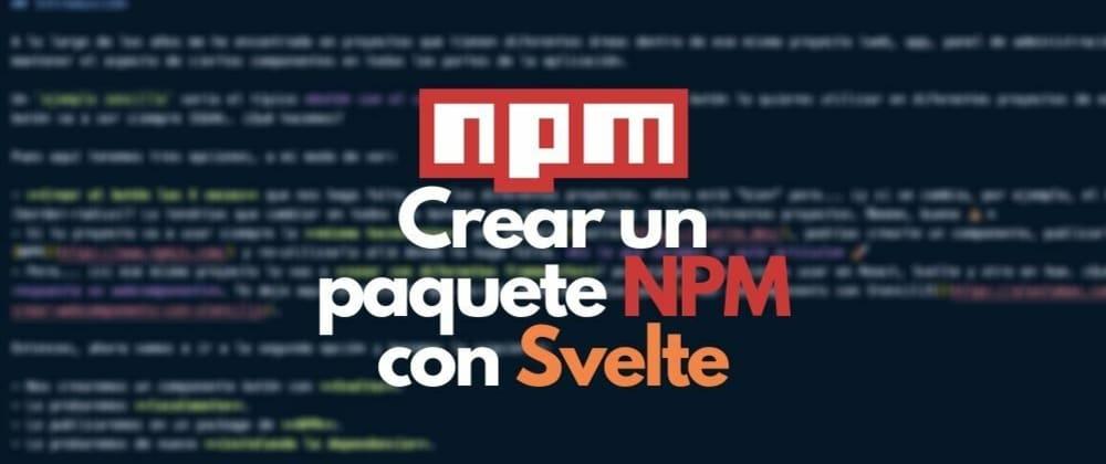 Cover image for Crear un componente en Svelte y publicarlo en NPM