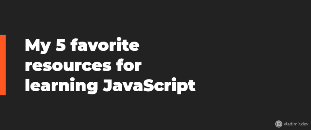 Cover image for My 5 favorite resources for learning JavaScript