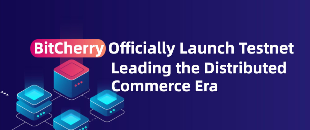 Cover image for BitCherry Officially Launch Testnet, Leading the Distributed Commerce Era