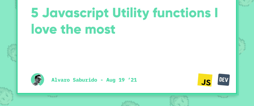 Cover image for 5 Javascript Utility functions I love the most ❤️
