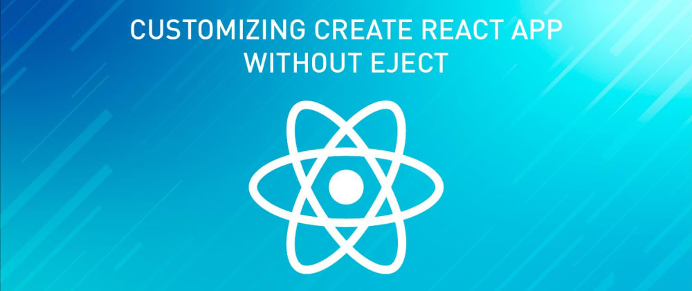 Cover image for Customizing Сreate React App without Eject