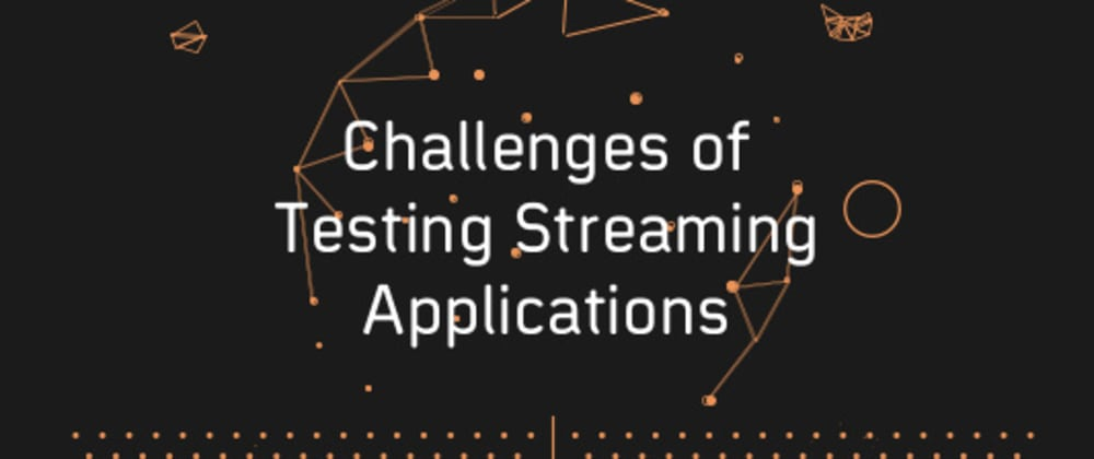 Cover image for Metrics & Challenges For Testing Streaming Applications In 2019