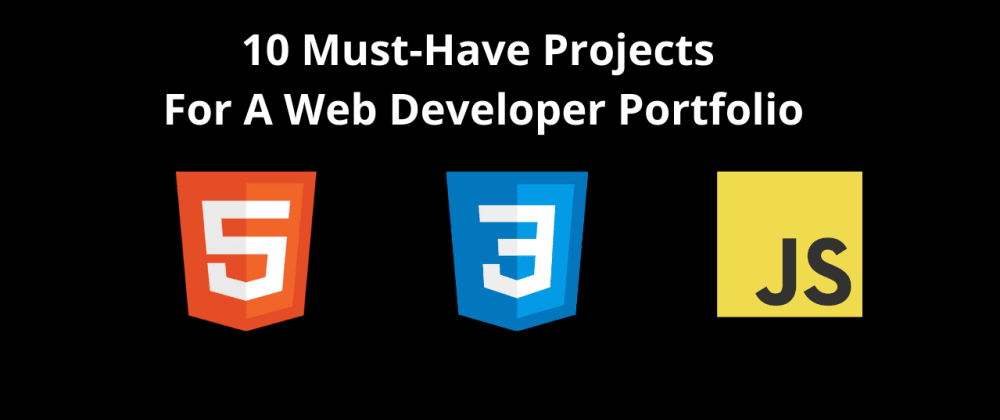Cover image for 10 Must-Have Projects For A Web Developer Portfolio
