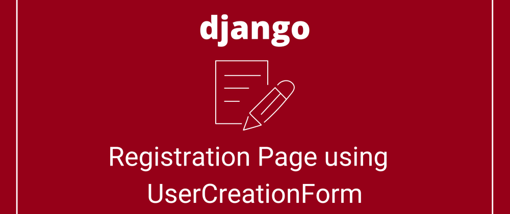 Cover image for Registration Page using UserCreationForm (Django) - Part 2