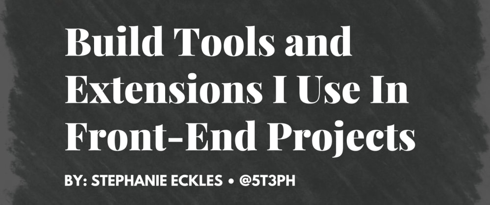 Cover image for Build Tools and Extensions I Use In Front-End Projects