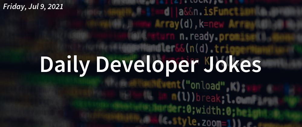 Cover image for Daily Developer Jokes - Friday, Jul 9, 2021