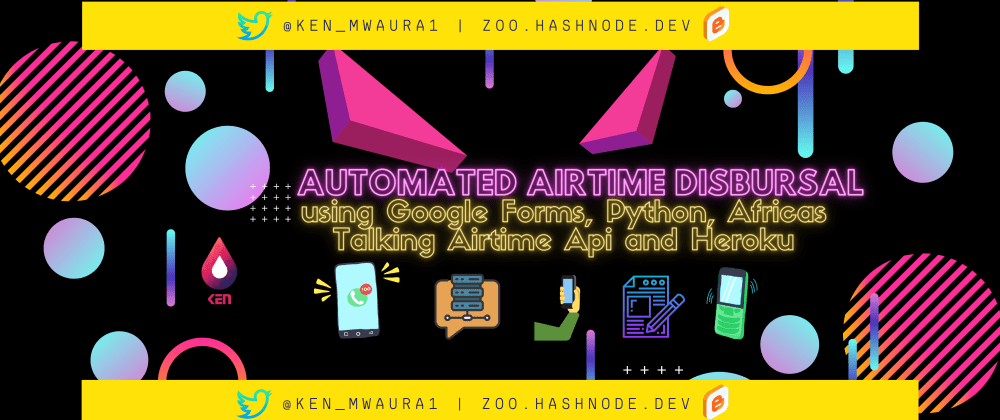 Cover image for Automated Airtime Disbursal using Google Forms, Python, Africas Talking Airtime Api and Heroku