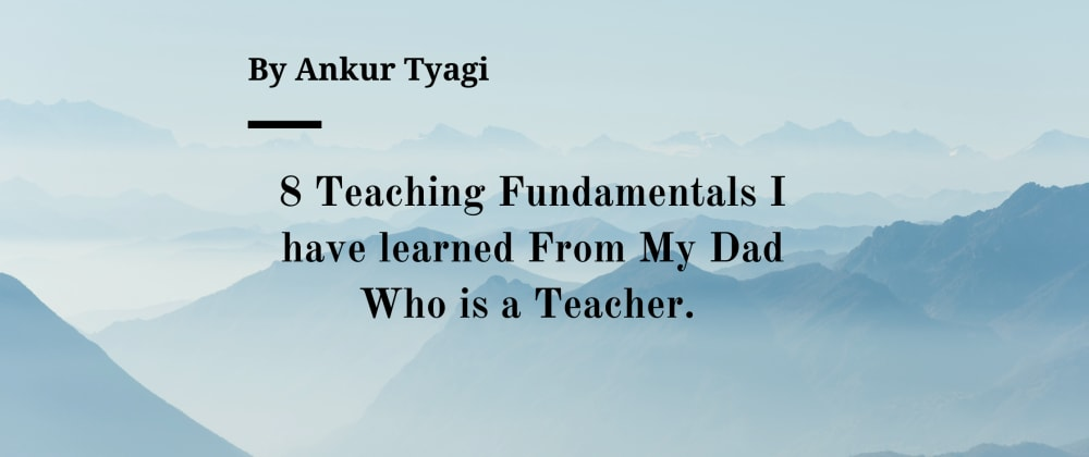 Cover image for 8 Teaching Fundamentals I have learned From My Dad Who is a Teacher.
