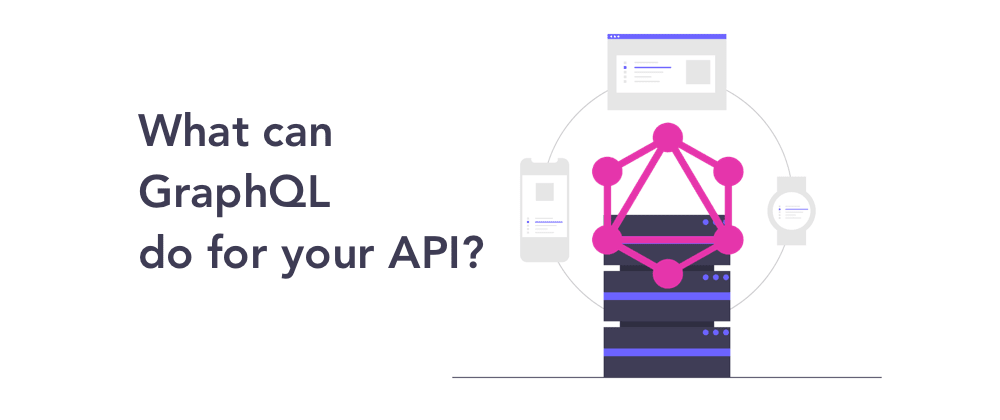 Cover image for What can GraphQL do for your API?