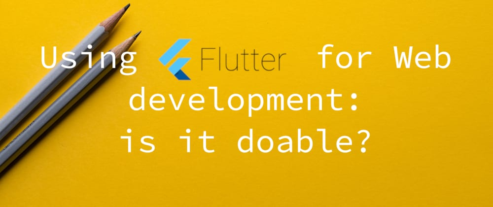 Cover image for The Current State of Flutter for the Web
